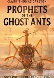 Prophets of the Ghost Ants Book by Clark Thomas Carlton