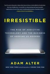 Irresistible: The Rise of Addictive Technology and the Business of Keeping Us Hooked Book