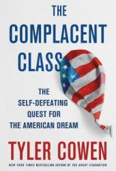 The Complacent Class: The Self-Defeating Quest for the American Dream Book