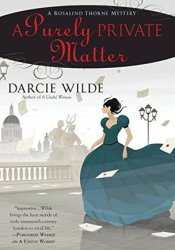 A Purely Private Matter (Rosalind Thorne Mysteries, #2) Book by Darcie Wilde