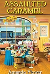 Assaulted Caramel (Amish Candy Shop Mystery, #1) Book