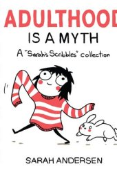 Adulthood Is a Myth (Sarah's Scribbles, #1) Book