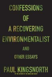 Confessions of a Recovering Environmentalist and Other Essays Book