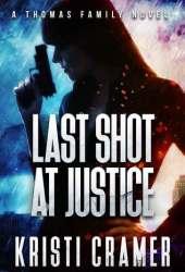 Last Shot at Justice (A Thomas Family Novel #1) Book by Kristi Cramer