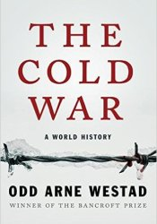 The Cold War: A World History Book by Odd Arne Westad
