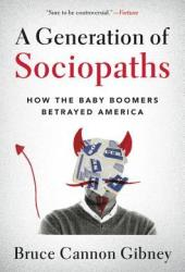 A Generation of Sociopaths: How the Baby Boomers Betrayed America Book