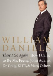 There I Go Again: How I Came to Be Mr. Feeny, John Adams, Dr. Craig, KITT, and Many Others Book by William Daniels