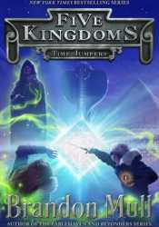 Time Jumpers (Five Kingdoms, #5) Book by Brandon Mull