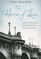 The Horror of Love: Nancy Mitford and Gaston Palewski in Paris and London Book by Lisa Hilton