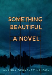 Something Beautiful Book by Amanda Gernentz Hanson