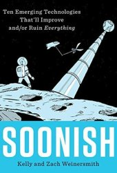 Soonish: Ten Emerging Technologies That'll Improve and/or Ruin Everything Book