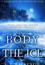 The Body in the Ice (Hardcastle & Chaytor Mysteries, #2) Book by A.J. MacKenzie