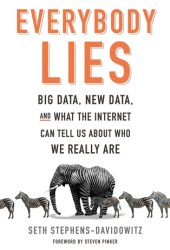 Everybody Lies: Big Data, New Data, and What the Internet Can Tell Us About Who We Really Are Book