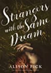 Strangers with the Same Dream Book by Alison Pick