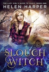 Slouch Witch (The Lazy Girl's Guide to Magic, #1) Book