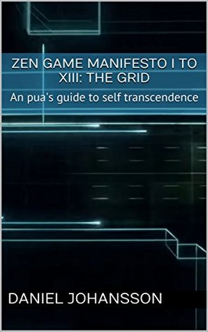 Download Zen game manifesto I to XIII: The grid: An pua's guide to self transcendence