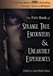 Strange True Encounters & Unearthly Experiences: 25 Mind-Boggling Reports of the Paranormal - Never Before in Book Form Book by Phyllis Galde