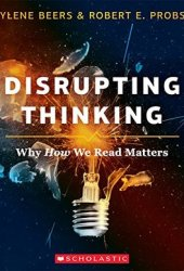 Disrupting Thinking: Why How We Read Matters Book