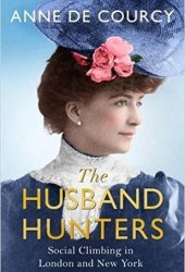 The Husband Hunters: Social Climbing in London and New York Book