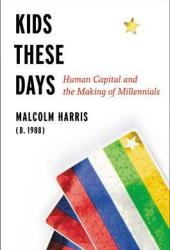 Kids These Days: Human Capital and the Making of Millennials Book