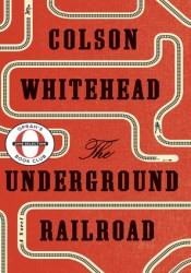 The Underground Railroad Book by Colson Whitehead