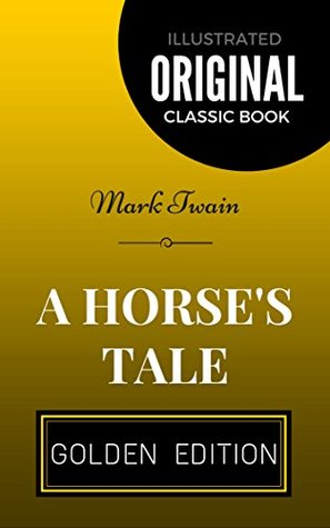 Download A Horse's Tale: By Mark Twain - Illustrated