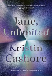 Jane, Unlimited Book by Kristin Cashore