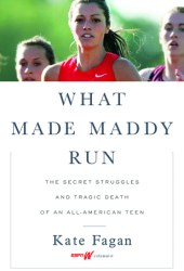 What Made Maddy Run: The Secret Struggles and Tragic Death of an All-American Teen Book