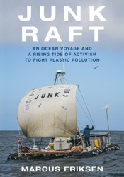 Junk Raft: An Ocean Voyage and a Rising Tide of Activism to Fight Plastic Pollution Book by Marcus Eriksen