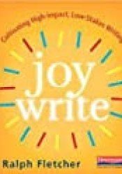 Joy Write: Cultivating High-Impact, Low-Stakes Writing Book by Ralph Fletcher