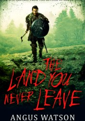 The Land You Never Leave (West of West) Book by Angus Watson