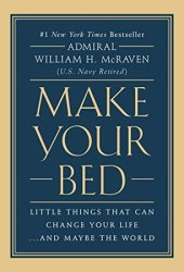 Make Your Bed: Little Things That Can Change Your Life...And Maybe the World Book