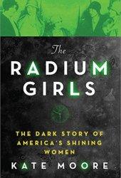 The Radium Girls: The Dark Story of America's Shining Women Book