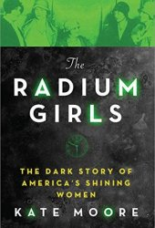 The Radium Girls: The Dark Story of America's Shining Women Book