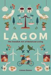 Lagom: The Swedish Art of Balanced Living Book