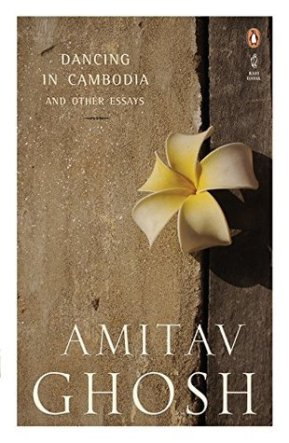 Dancing in Cambodia, at Large in Burma by Amitav Ghosh