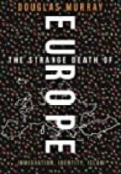 The Strange Death of Europe: Immigration, Identity, Islam Book by Douglas Murray