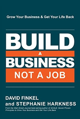 Download Build a Business, Not a Job: Grow Your Business & Get Your Life Back