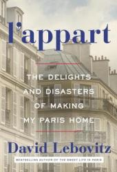 L'Appart: The Delights and Disasters of Making My Paris Home Book