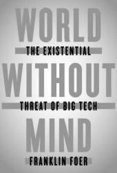 World Without Mind: The Existential Threat of Big Tech Book