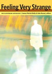 Feeling Very Strange: The Slipstream Anthology Book by James Patrick Kelly