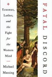 Fatal Discord: Erasmus, Luther, and the Fight for the Western Mind Book