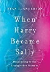 When Harry Became Sally: Responding to the Transgender Moment Book by Ryan T. Anderson
