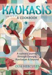 Kaukasis: A Culinary Journey through Georgia, Azerbaijan  Beyond Book by Olia Hercules