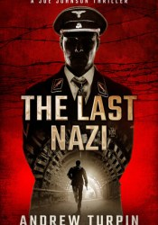 The Last Nazi (A Joe Johnson Thriller, #1) Book by Andrew  Turpin