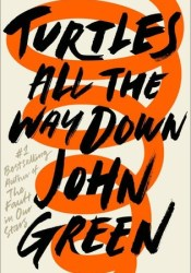 Turtles All the Way Down Book by John Green