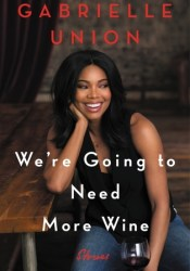 We're Going to Need More Wine Book by Gabrielle Union