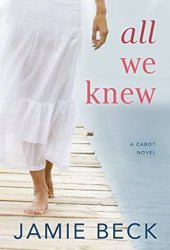 All We Knew (The Cabots, #2) Book by Jamie Beck