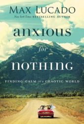 Anxious for Nothing: Finding Calm in a Chaotic World Book by Max Lucado