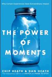 The Power of Moments: Why Certain Experiences Have Extraordinary Impact Book